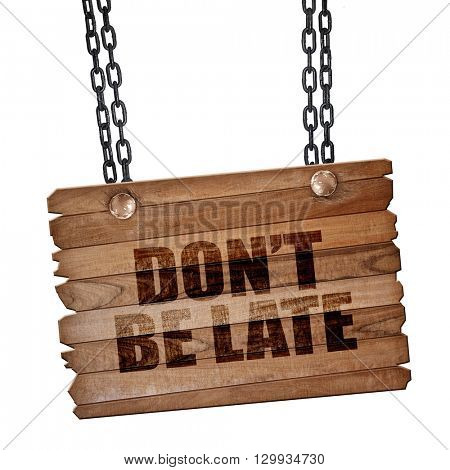 don't be late, 3D rendering, wooden board on a grunge chain