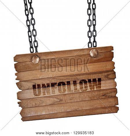 unfollow, 3D rendering, wooden board on a grunge chain