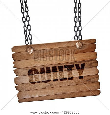 guilty, 3D rendering, wooden board on a grunge chain