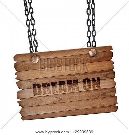 dream on, 3D rendering, wooden board on a grunge chain