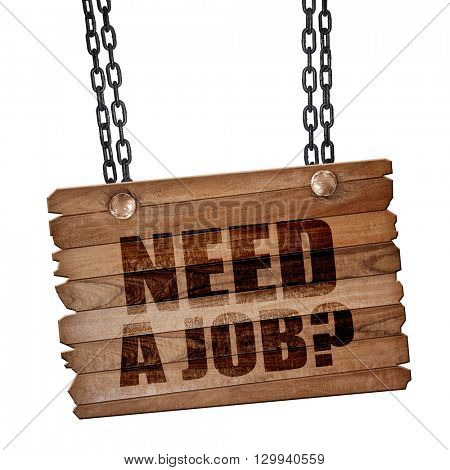 need a job?, 3D rendering, wooden board on a grunge chain