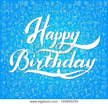 Words Happy Birthday Typographical,  brush lettering poster Happy Birthday. Vector illustration Happy Birthday with handdraw icons background.