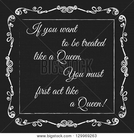 Vector monogram decorative frame with quote. If you want to be treated like a Queen you must first act like a Queen. Concept for Cards, Labels, Banners, Invitations