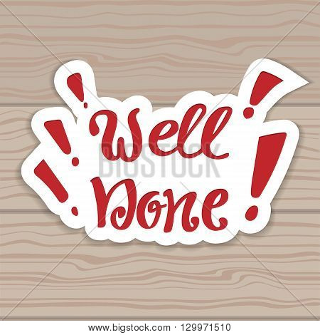 Well done. Vector hand lettering. Hand lettering inscription on the background of wooden boards