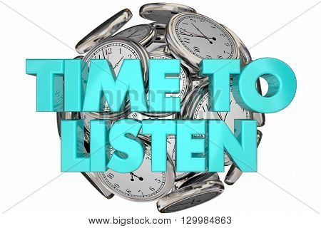 Time to Listen Hear Understand Learn Clocks Words 3d Illustration