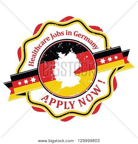 Medical Jobs / Healthcare Jobs in Germany. Apply Now! - rubber grunge label with Flag of Germany and German map. Print colors used.