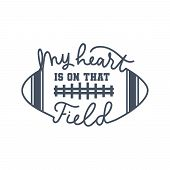 American Football Fan Print With Lettering Vector Illustration. My Heart Is On That Field Handwritin poster