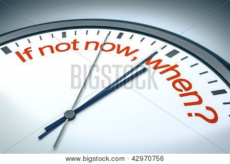 An image of a nice clock with if not now, when?