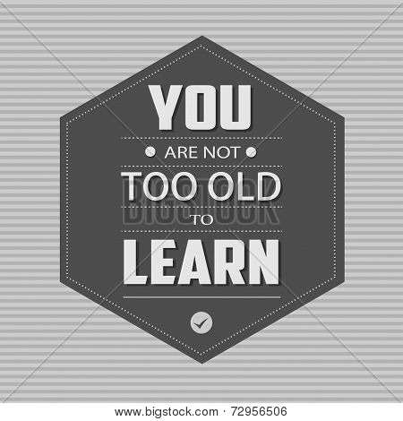 You are not too Old to learn