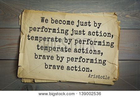 Ancient greek philosopher Aristotle quote. We become just by performing just action, temperate by performing temperate actions, brave by performing brave action.