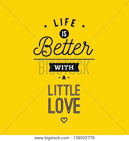 Life is better with a little love. Creative, romantic, inspirational quote. Vector graphic text design for greeting cards, t-shirts, posters and banners. Trendy typography.