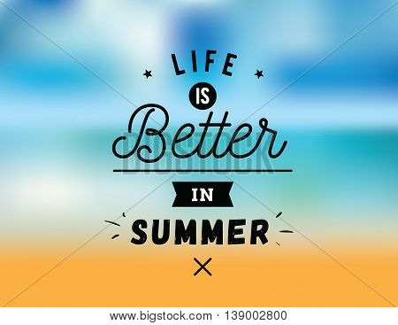 Life is better in summer. Creative, romantic, inspirational quote. Vector graphic text design for greeting cards, t-shirts, posters and banners. Trendy typography.