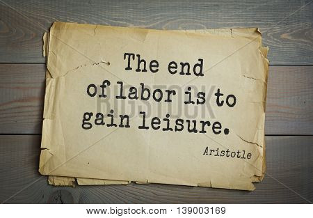 Ancient greek philosopher Aristotle quote. The end of labor is to gain leisure.