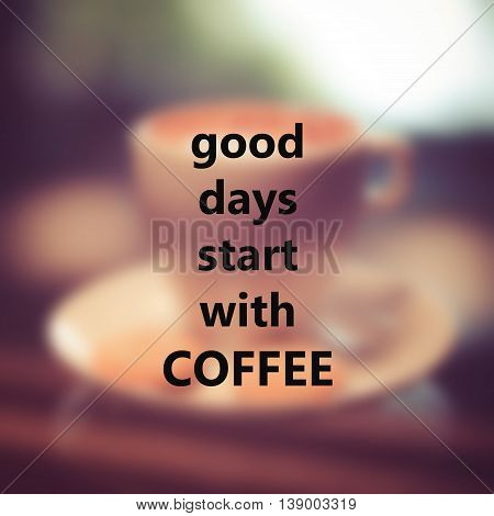 Inspirational quote on blur background of coffee with retro filter effect