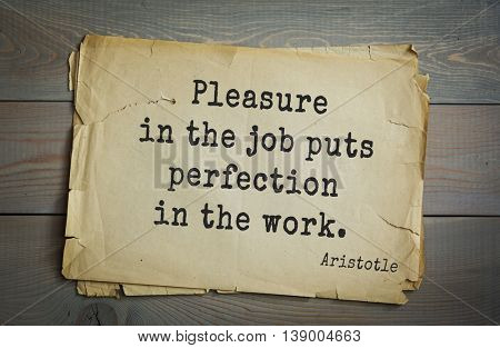 Ancient greek philosopher Aristotle quote. Pleasure in the job puts perfection in the work.