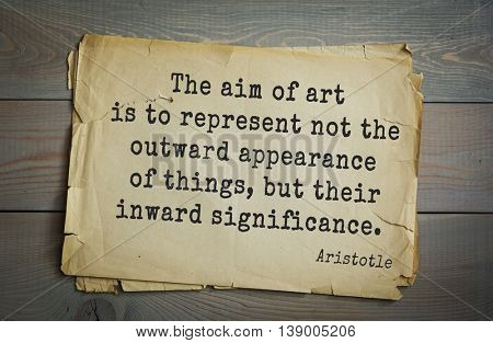 Ancient greek philosopher Aristotle quote. The aim of art is to represent not the outward appearance of things, but their inward significance.