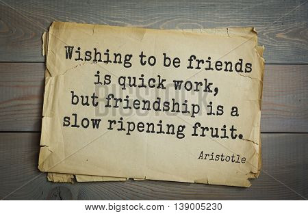 Ancient greek philosopher Aristotle quote. Wishing to be friends is quick work, but friendship is a slow ripening fruit.
