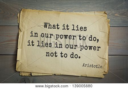 Ancient greek philosopher Aristotle quote. What it lies in our power to do, it lies in our power not to do.