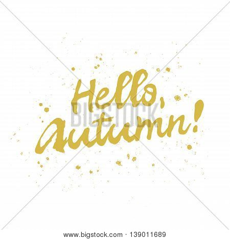 Quote Hello Autumn! The trend calligraphy. Vector illustration on white background. Excellent gift card. Elements for design.