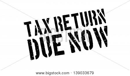 Tax Return Due Now Rubber Stamp
