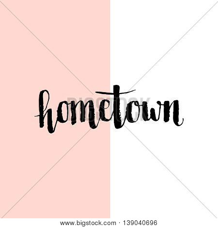 Typographic handwritten phrase on minimal geometric background. Lettering for t-shirt, creative card, poster, cover. Hometown