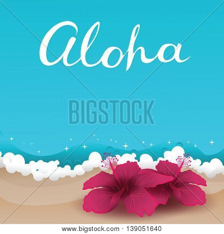 Aloha card. Background with freehand lettering and two hibiscuses laying at the sand near ocean waves. Summer tropical retro poster. Vector illustration.