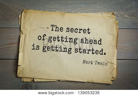 American writer Mark Twain (1835-1910) quote. The secret of getting ahead is getting started.