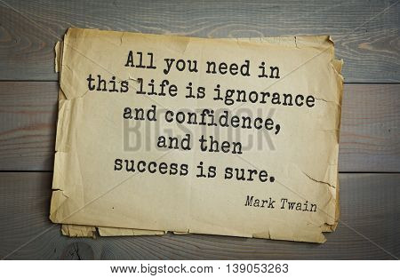 American writer Mark Twain (1835-1910) quote. All you need in this life is ignorance and confidence, and then success is sure.