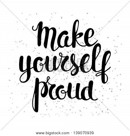 Make yourself proud - motivational quote; typography art. Vector phase on white background. Lettering for posters; cards design.