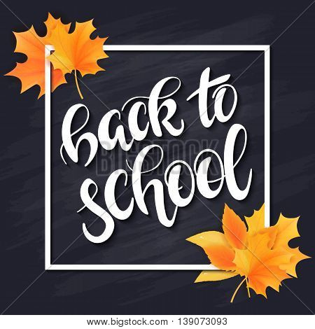 vector hand drawn back to school lettering with frame, realistic maple leafs and greetings label on blackboard background. Can be used as card or poster.
