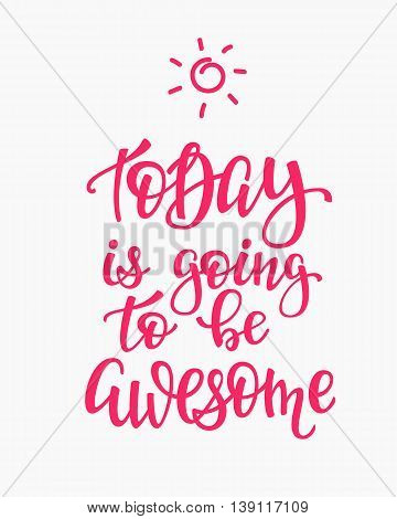 Today is Going to be Awesome quote lettering. Calligraphy inspiration graphic design typography element. Hand written postcard. Cute simple vector sign.
