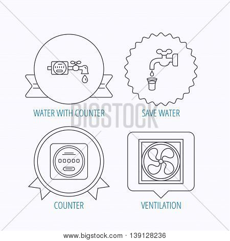 Ventilation, water counter icons. Save water, counter linear signs. Award medal, star label and speech bubble designs. Vector