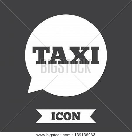 Taxi speech bubble sign icon. Public transport symbol Graphic design element. Flat taxi symbol on dark background. Vector