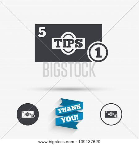 Tips sign icon. Cash money symbol. Coin and paper money. Flat icons. Buttons with icons. Thank you ribbon. Vector