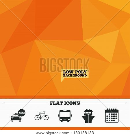 Triangular low poly orange background. Transport icons. Taxi car, Bicycle, Public bus and Ship signs. Shipping delivery symbol. Speech bubble sign. Calendar flat icon. Vector