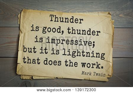 American writer Mark Twain (1835-1910) quote. Thunder is good, thunder is impressive; but it is lightning that does the work.