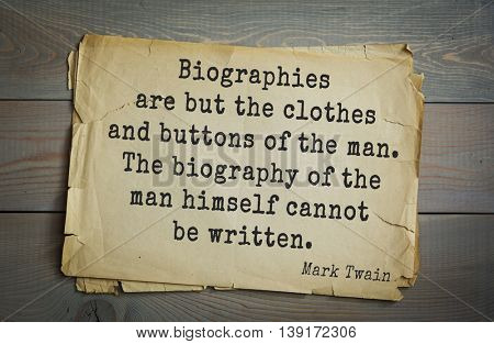 American writer Mark Twain (1835-1910) quote. Biographies are but the clothes and buttons of the man. The biography of the man himself cannot be written.