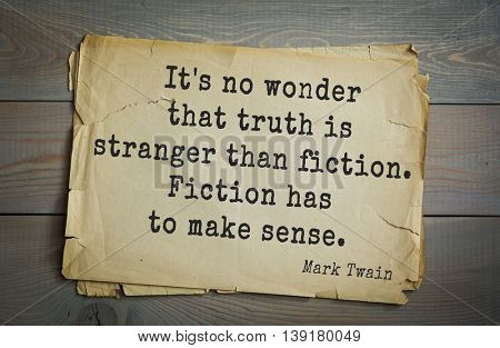 American writer Mark Twain (1835-1910) quote. It's no wonder that truth is stranger than fiction. Fiction has to make sense.