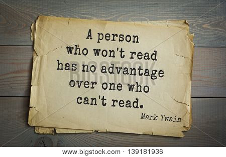 American writer Mark Twain (1835-1910) quote.  A person who won't read has no advantage over one who can't read.