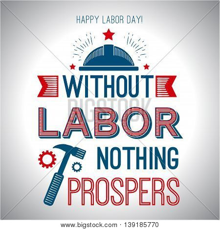 Card quote - without labor nothing prospers. Happy labor day poster. Vector illustration for design.