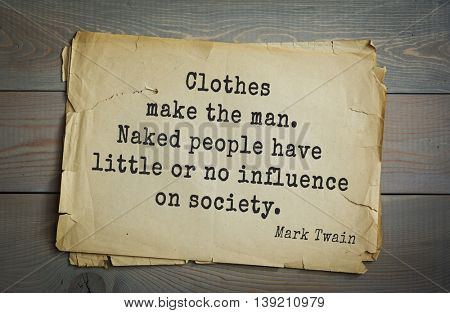 American writer Mark Twain (1835-1910) quote.  Clothes make the man. Naked people have little or no influence on society.