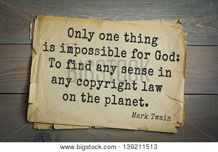 American writer Mark Twain (1835-1910) quote.  Only one thing is impossible for God: To find any sense in any copyright law on the planet.