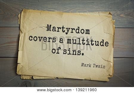 American writer Mark Twain (1835-1910) quote.  Martyrdom covers a multitude of sins.