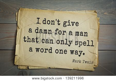 American writer Mark Twain (1835-1910) quote.  I don't give a damn for a man that can only spell a word one way.