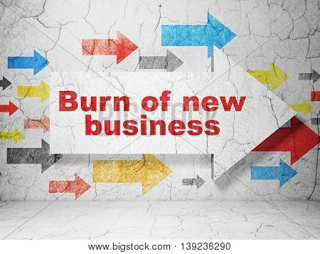 Finance concept:  arrow with Burn Of new Business on grunge textured concrete wall background, 3D rendering