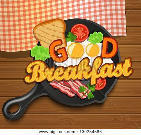 English breakfast - fried egg, tomatoes, bacon and toast. Top view. Lettering - good breakfast, vector illustration