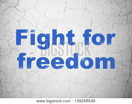 Political concept: Blue Fight For Freedom on textured concrete wall background