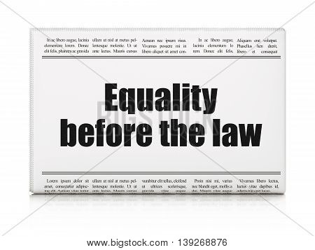 Political concept: newspaper headline Equality Before The Law on White background, 3D rendering