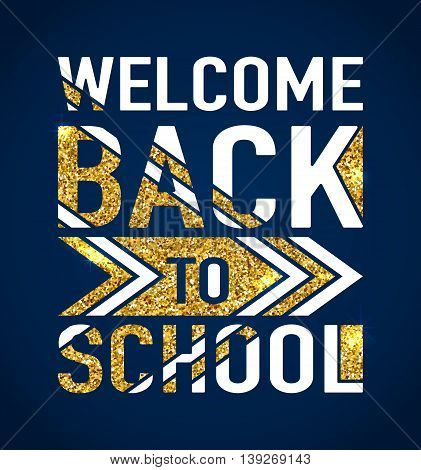 Vector illustration of back to school greeting card with gold glitter textured typography text element on dark background with light effect. Felicitation welcome back to school for print or web