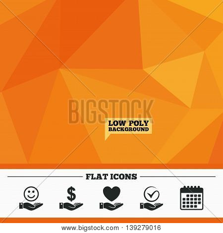 Triangular low poly orange background. Smile and hand icon. Heart and Tick or Check symbol. Palm holds Dollar currency sign. Calendar flat icon. Vector